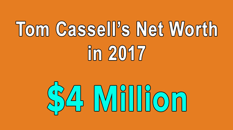 Tom Cassell's Net worth is huge